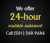 We offer 24 hour road-side assistance! Call (501)268-9686.