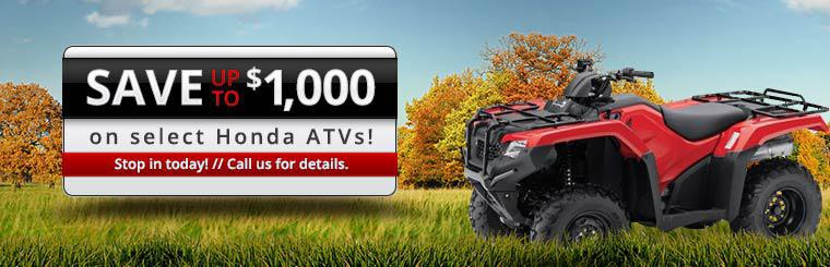 Save up to $1,000 on select Honda ATVs! Call us for details.