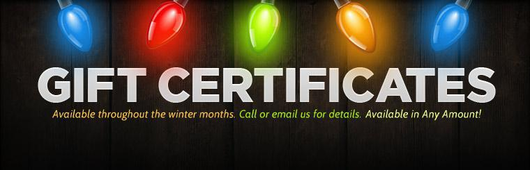 We have gift certificates available in any amount! Call or email us for details.