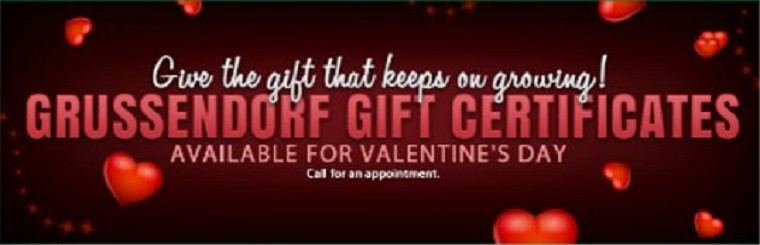 Give the gift that keeps on growing!  Grussendorf gift certificates available for Valentine's Day.  Call for an appointment.