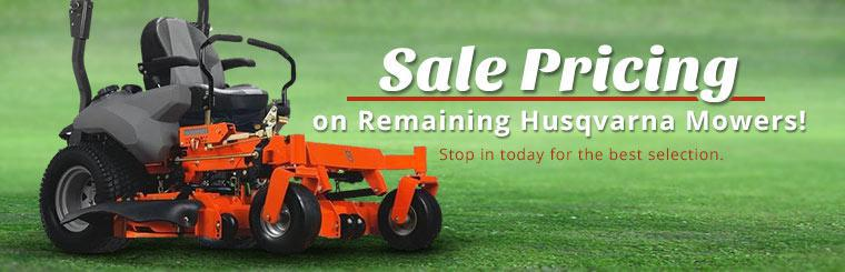 Sale Pricing on Remaining Husqvarna Mowers: Stop in today for the best selection.