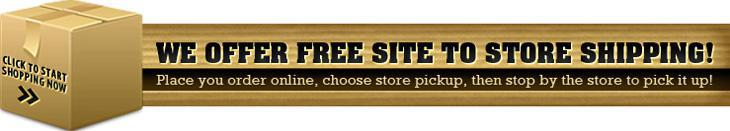 We offer free site to store shipping! Place you order online, choose store pickup, then stop by the store to pick it up! Click to start shopping now.