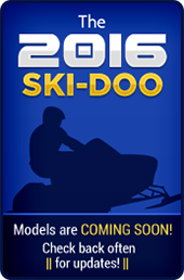 The 2016 Ski-Doo models are coming soon! Check back often for updates!