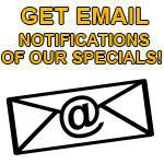 Get email notifications of our specials!