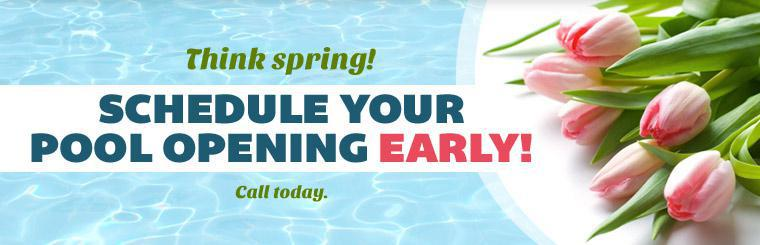 Think spring! Schedule your pool opening early! Call (260) 490-2080 today.