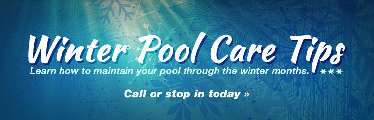 Call or stop in today to learn how to maintain your pool through the winter months.