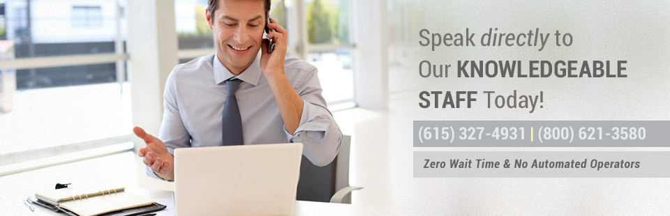 Speak directly to our knowledgeable staff today! Call (615) 327-4931 or (800) 621-3580.