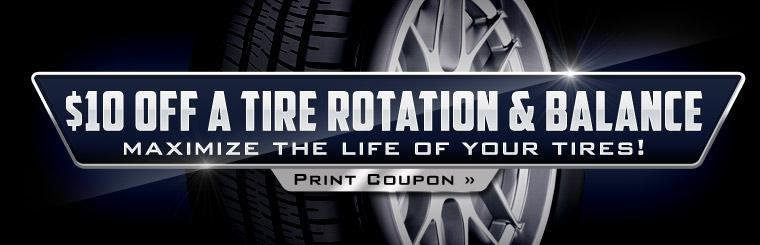 Maximize the life of your tires! Click here to print a coupon for $10 off a tire rotation and balance.