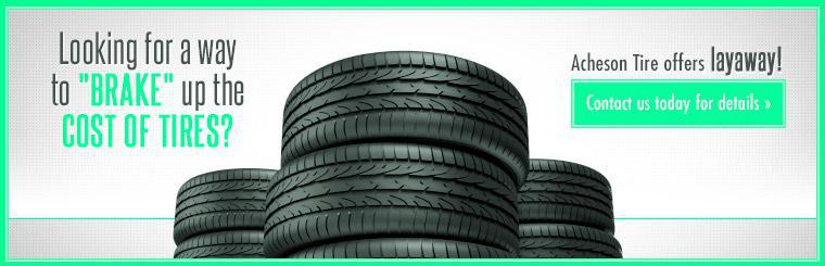 Acheson Tire offers layaway! Contact us today for details.