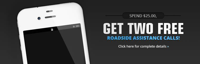 Spend $25.00, get two free roadside assistance calls! Click here for complete details.