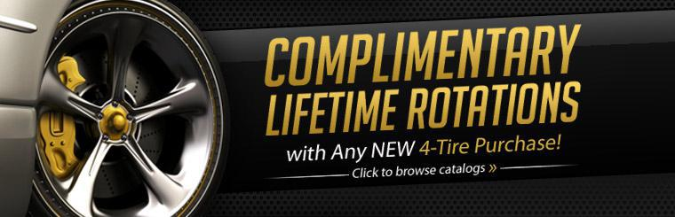 Get complimentary lifetime rotations with any new 4-tire purchase! Click here to browse catalogs.