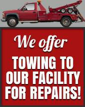 We offer towing to our facility for repairs!