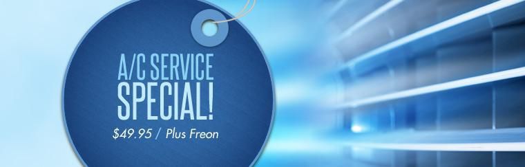 A/C Service Special: Get A/C service for just $49.95 (plus the cost of Freon).