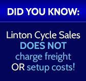 Did you know: Linton Cycle Sales DOES NOT charge freight OR setup costs!