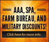 AAA, SPA, Farm Bureau, and Military Discounts! Click here for more info.