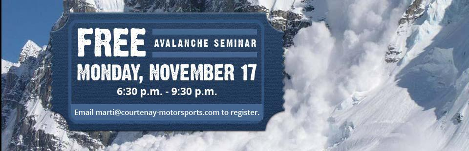 Free Avalanche Seminar: Join us Monday, November 17 from 6:30 p.m. to 9:30 p.m. Email marti@courtenay-motorsports.com to register. Click here for details.