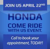 Join us April 22nd for the Honda Come Ride with us event.