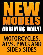 New Models Arriving Daily! Motorcycles, ATVs, PWCs, and Side x Sides.