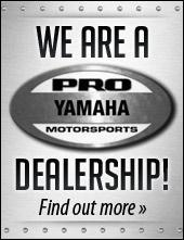 We are a Pro Yamaha Motorsports Dealership!