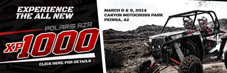 Experience the all-new Polaris RZR XP 1000 March 8 and 9, 2014 at Canyon Motocross Park in Peoria. Click here for details.