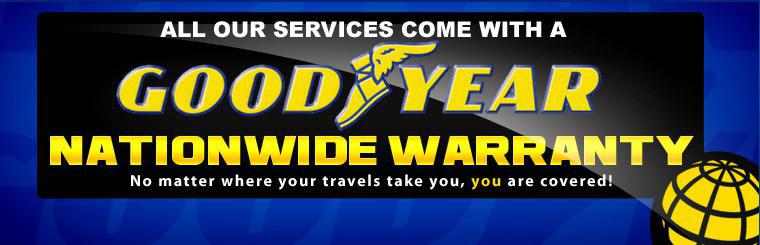 All our services come with a Goodyear nationwide warranty! No matter where your travels take you, you are covered!