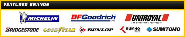 We carry products from Michelin®, BFGoodrich®, Uniroyal®, Bridgestone, Goodyear, Dunlop, Kumho, and 