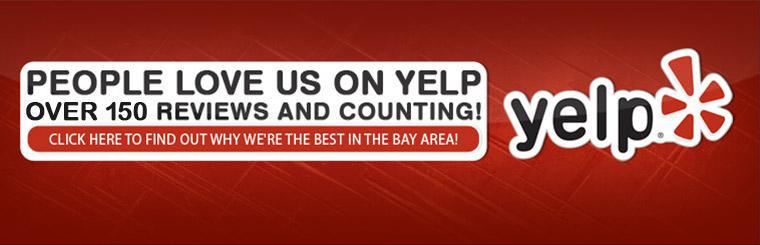 People love us on Yelp. Over 150 reviews and counting! Click here to find out why we're the best in the Bay area!