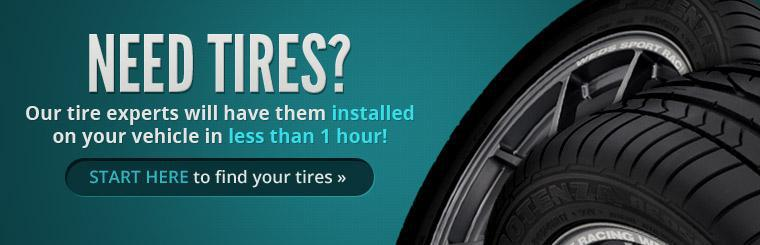 Need tires? Our tire experts will have them installed on your vehicle in less than 1 hour! Click here to find your tires.