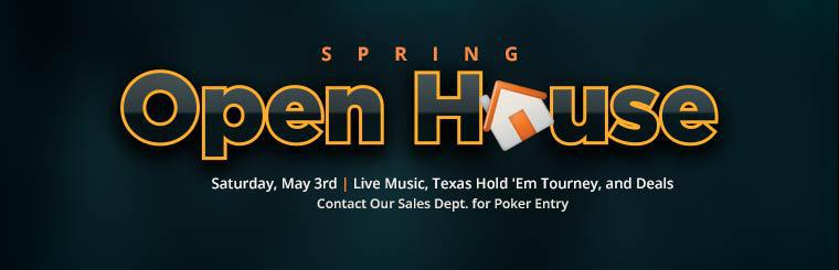 Spring Open House: Join us Saturday, May 3rd for live music, a Texas hold 'em tourney, and deals!