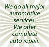 We do all major automotive services. We offer complete auto repair.