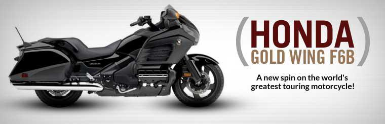 2013 Honda Gold Wing F6B: A new spin on the world's greatest touring motorcycle! Click here to view the model.