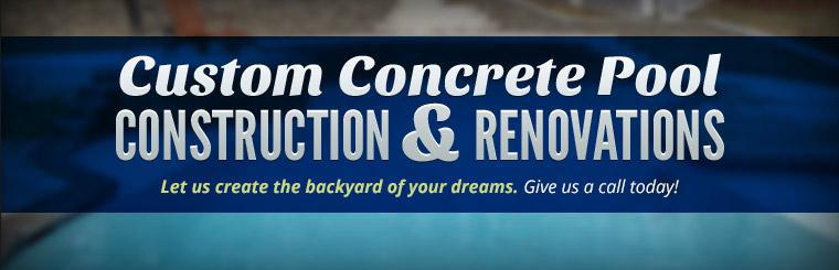 Custom Concrete Pool Construction & Renovations: Let us create the backyard of your dreams. Give us a call today!
