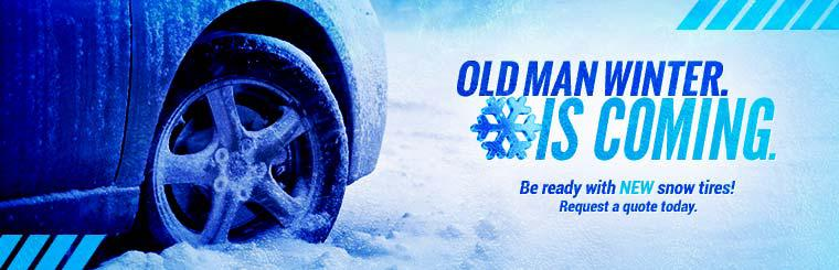 Old Man Winter is coming. Be ready with new snow tires! Request a quote today.