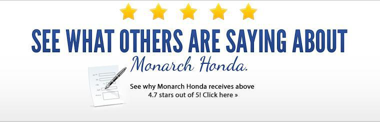 Click here to see why Monarch Honda receives above 4.7 stars out of 5!