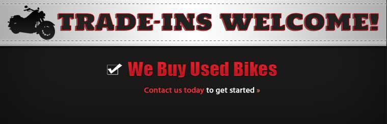 Trade-ins are welcome! We buy used bikes. Contact us today to get started.