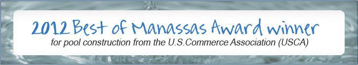 2012 Best of Manassas Award winner for pool construction from the U.S.Commerce Association (USCA).
