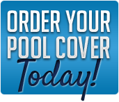 Order your pool cover today!