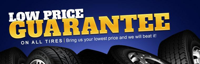 Low Price Guarantee on All Tires: Bring us your lowest price and we will beat it!