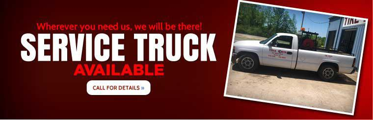 Service Truck Available: Wherever you need us, we will be there! Call for details.