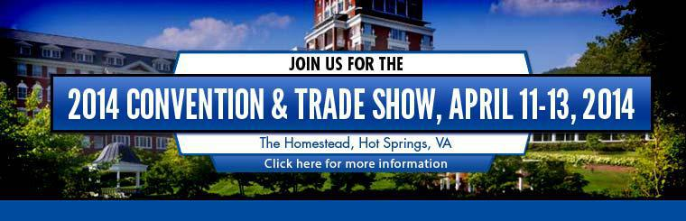 Join us for the 2014 Convention and Trade Show, April 11-13, 2014. The Homestead, Hot Springs, VA. Click here for more information.