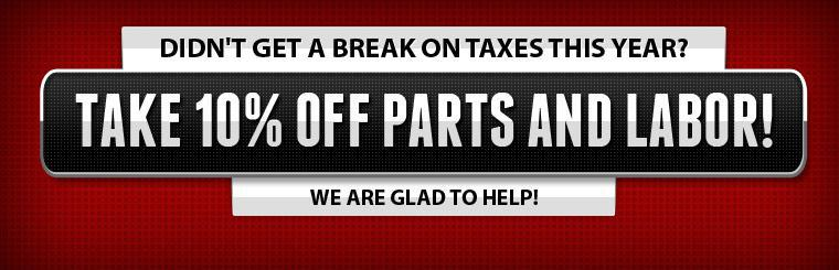 Tax Break Special. Take 10% off parts and labor!