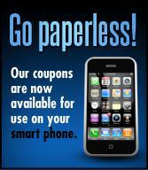 Go paperless! Our coupons are now available for use on your smart phone.