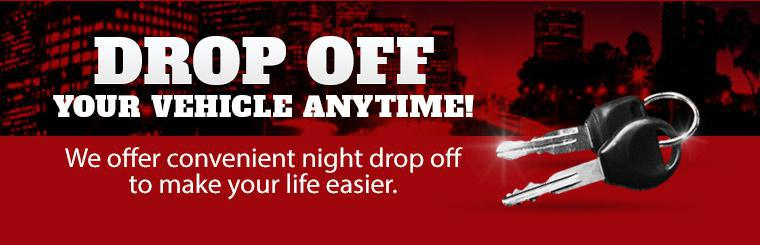 Drop off your vehicle anytime! We offer convenient night drop off to make your life easier. Click here to contact us.