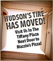 Hudson's Tire has moved! Visit us in the Tiffany Plaza next door to Mazzio's Pizza!
