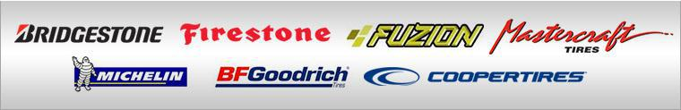 We proudly carry products from Bridgestone, Firestone, Fuzion, Mastercraft, Michelin®, BFGoodrich®, and Cooper.