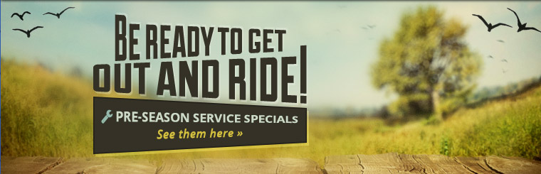 Pre-Season Service Specials: Be ready to get out and ride! Click here for coupons.