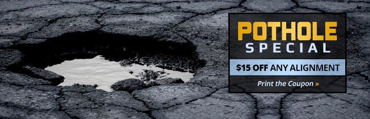 Pothole Special: Get $15 off any alignment! Click here to print the coupon.