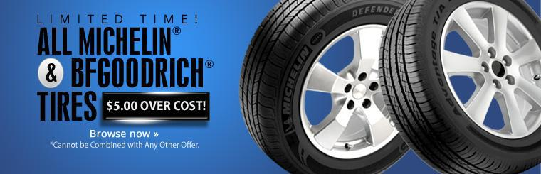 For a limited time, all Michelin® & BFGoodrich® tires are $5.00 over cost! Click here to shop now.