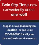 Twin City Tire is now conveniently under one roof! Stop in at our Bloomington shop or call us at 952-888-8880 for all your tire and auto service needs.