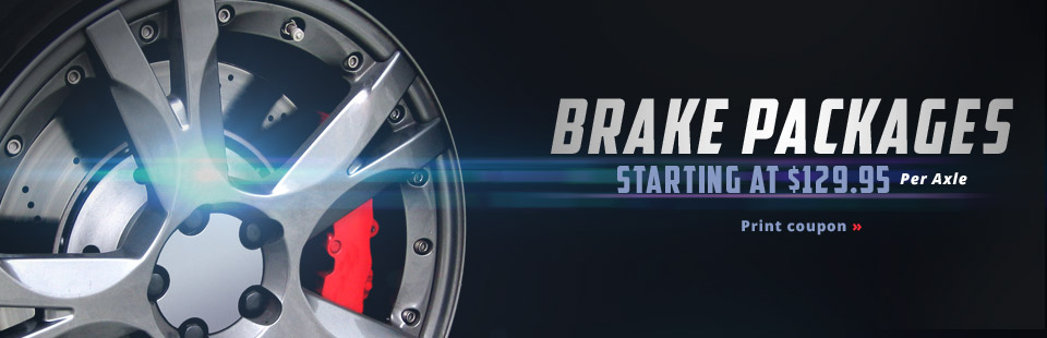Our brake packages start at $129.95 per axle! Click here to print your coupon.